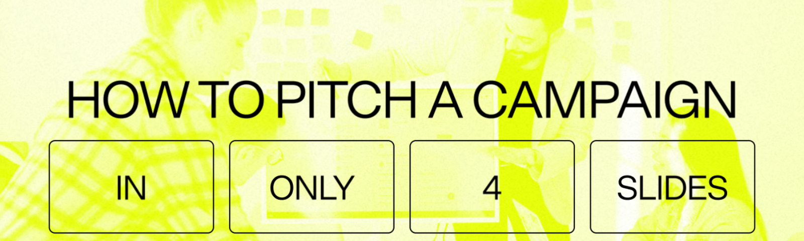 """A neon graphic that says """"How to pitch a campaign in only 4 slides"""""""