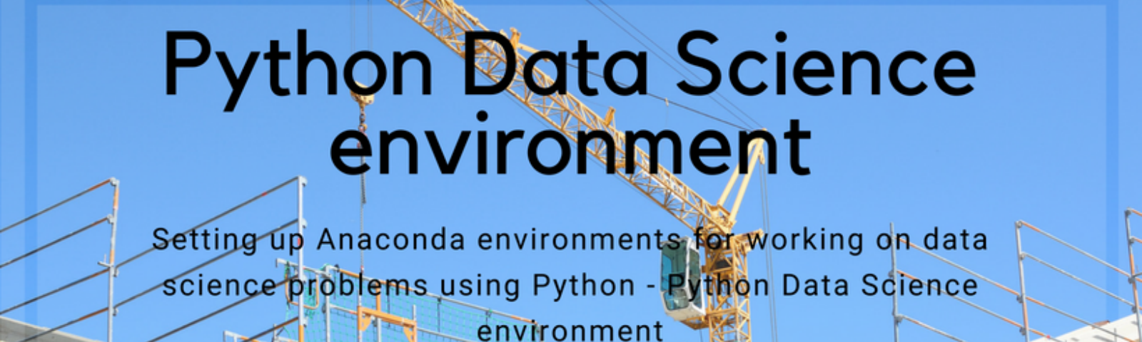 How to setup a Python Data Science environment — Setting up