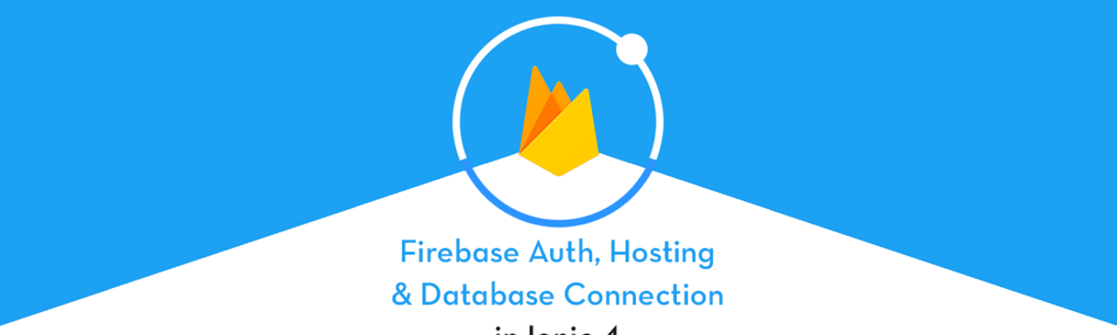 Firebase with Ionic 4—Hosting, Auth and DB connection