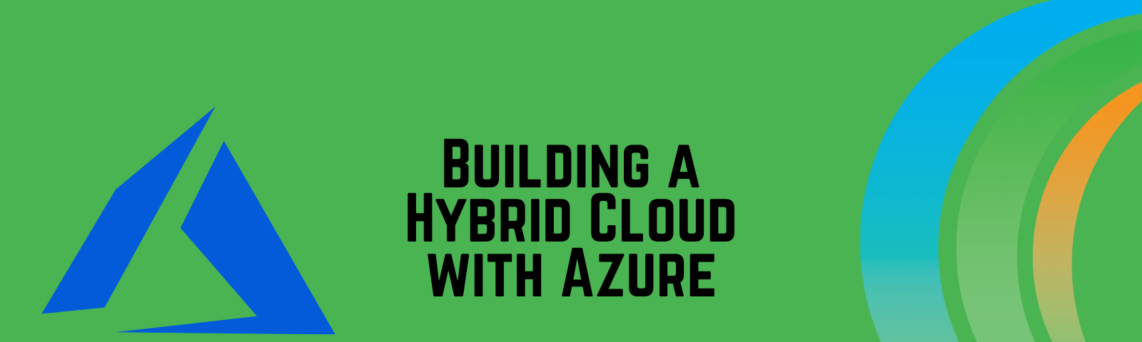 Building a Hybrid Cloud with Azure
