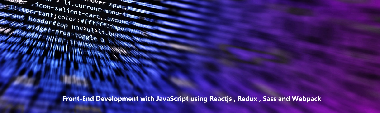 Front-End Development with JavaScript using Reactjs , Redux