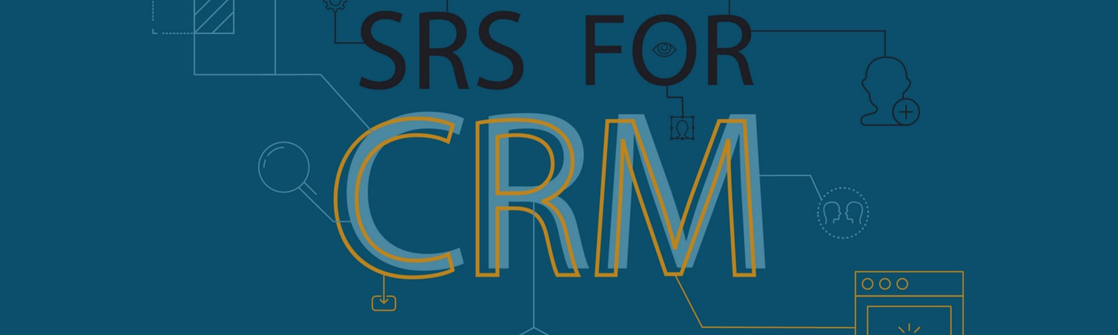 How To Create An SRS For CRM  Simple SRS Template For A Fast