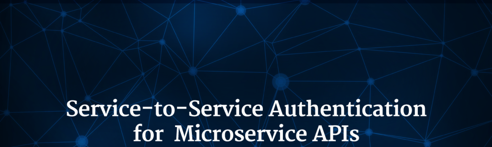 Service-to-Service Authentication for Microservice APIs - By