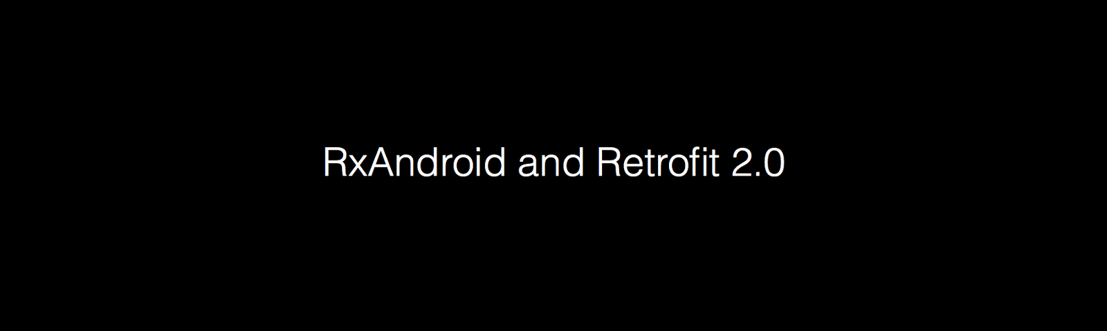 RxAndroid and Retrofit 2 0
