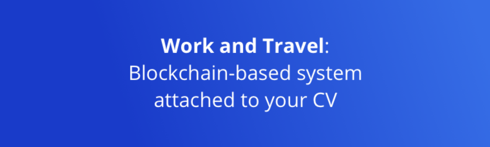 Work And Travel Blockchain Based System Attached To Your Cv