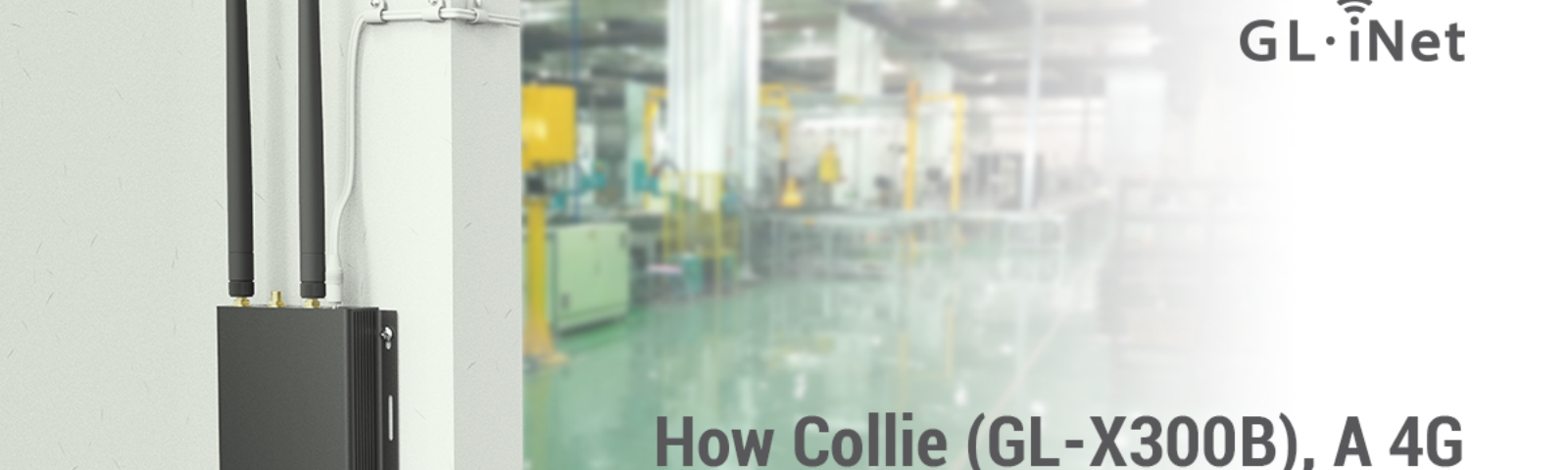 How Collie (GL-X300B), A 4G LTE Wireless Gateway Helps With Your Business?
