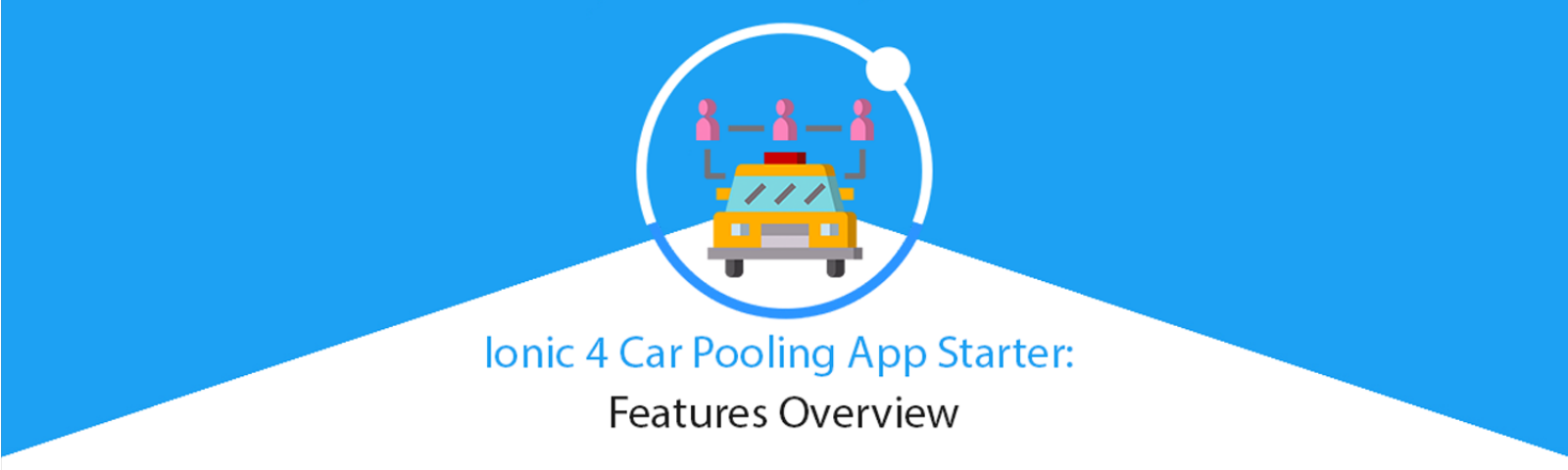 Ionic 4 Car Pooling App Starter—Features Overview