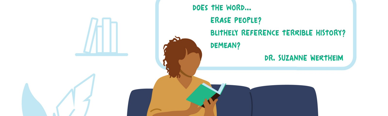 Person on a couch, reading, with a thought bubble: does it erase people? blithely references terrible history? demeans?