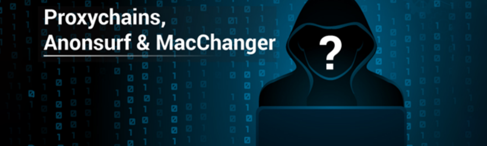 Proxychains, Anonsurf & MacChanger - Enhance your Anonymity!