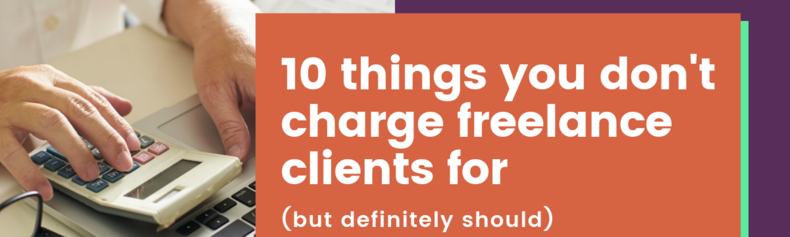 10 Things You Don't Charge Freelance Clients For But Definitely Should