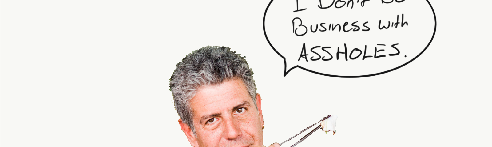 feed8322839 Anthony Bourdain s  No Asshole  Rule  Why Life s Too Short To Work With Them