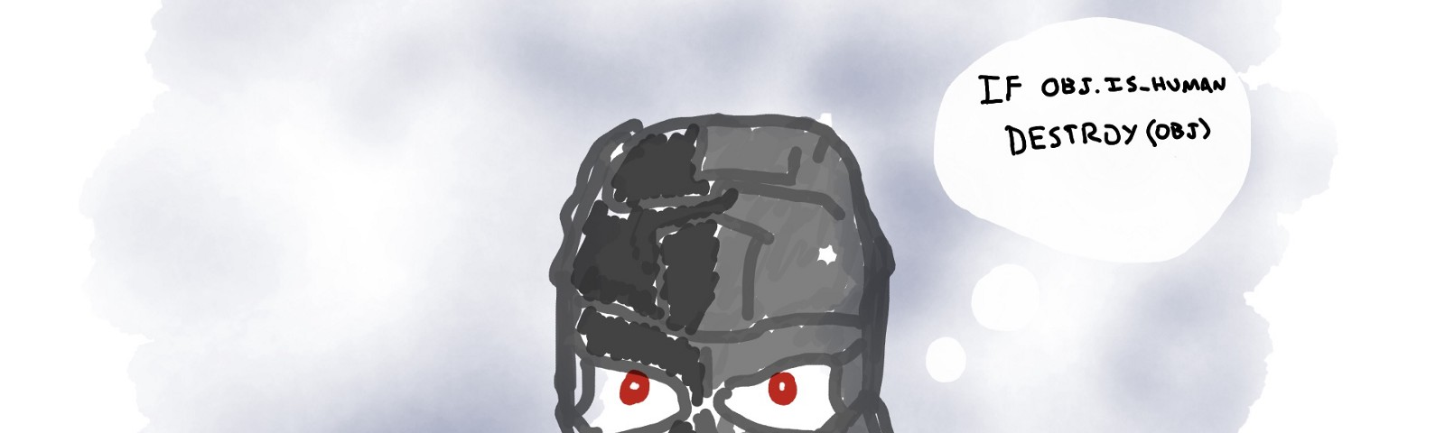 """An illustration of a Terminator robot with a thought bubble that says """"IF OBJ.IS_HUMAN DESTROY OBJ"""
