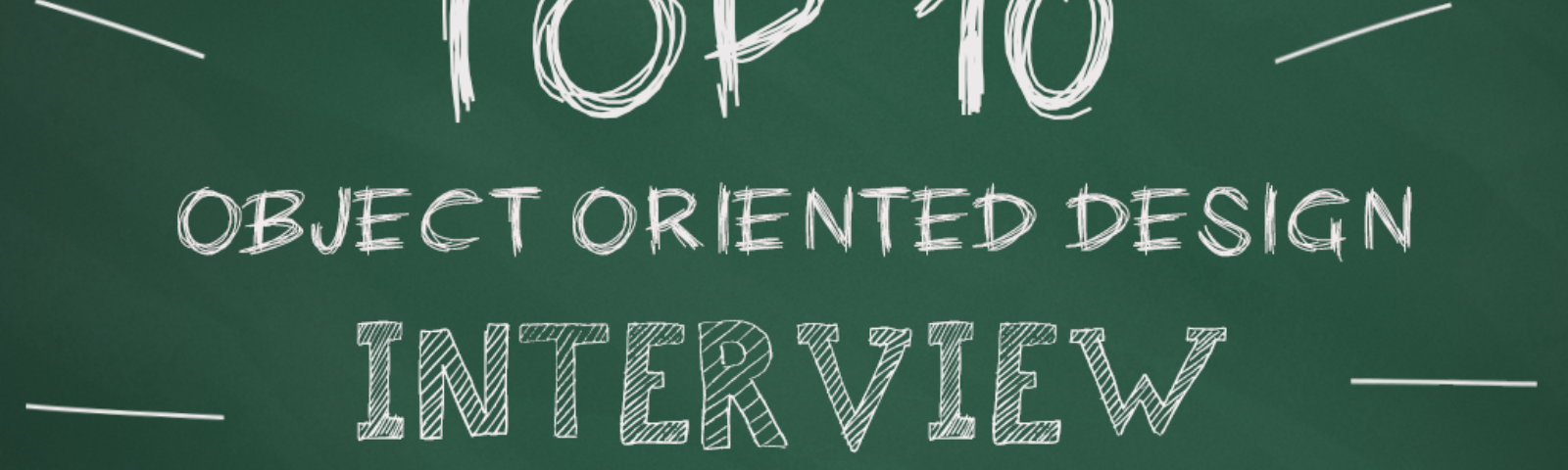 The Top 10 Object-Oriented Design Interview Questions