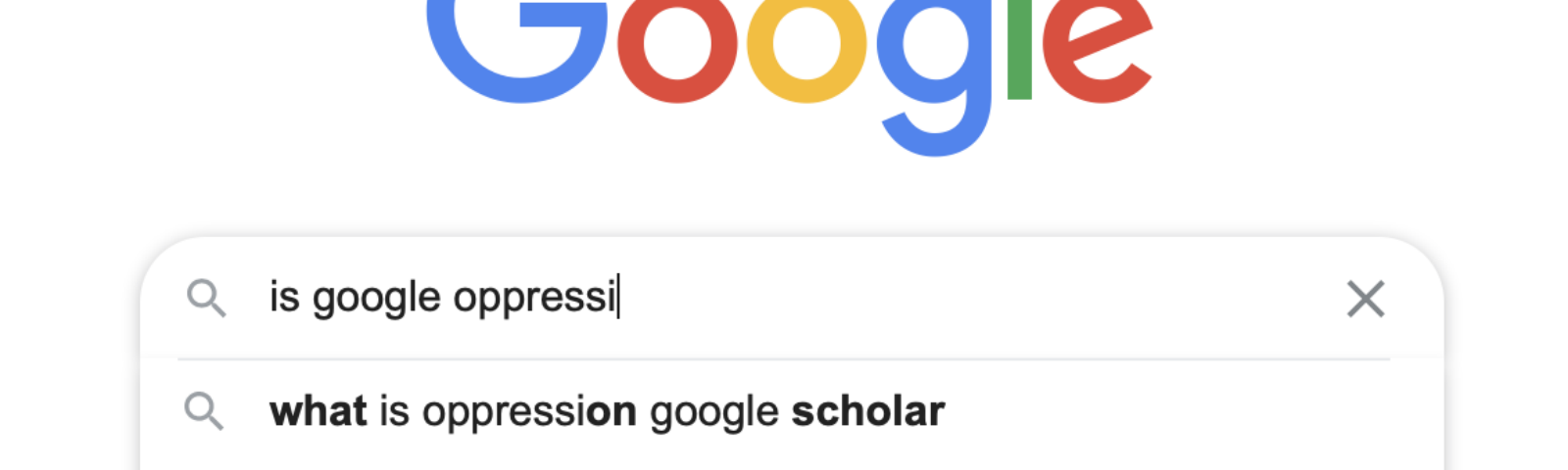 """A screenshot of Google search with the query """"is google oppressi"""" and the suggestion """"what is oppression google scholar"""""""