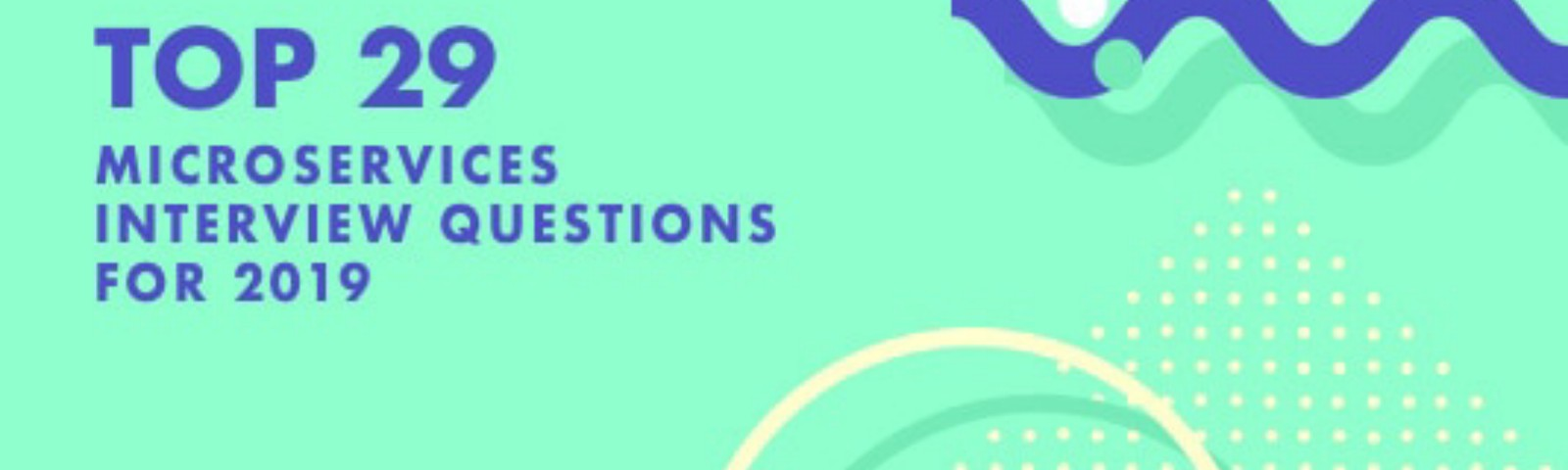 29 Microservices Interview Questions For 2020