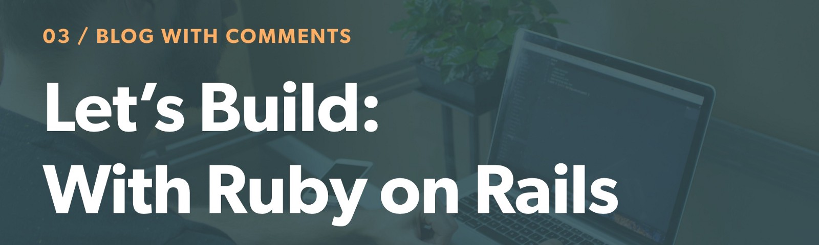 Let's Build: With Ruby on Rails - A Blog with Comments – Web-Crunch