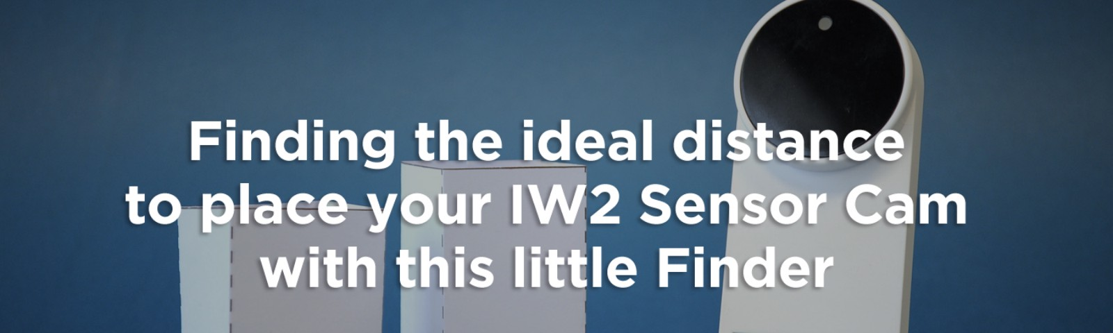 Finding the ideal distance to place your IW2 Sensor Cam with this little Finder