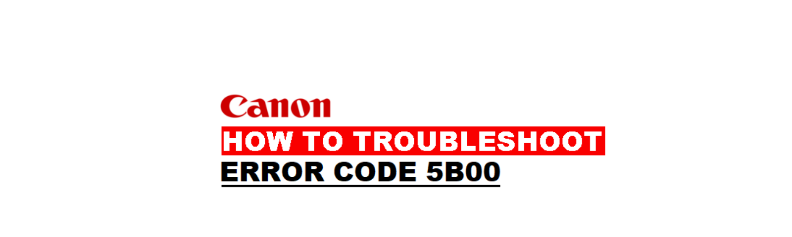 How to Troubleshoot Canon Printer Error 5B00? - Raymond White - Medium
