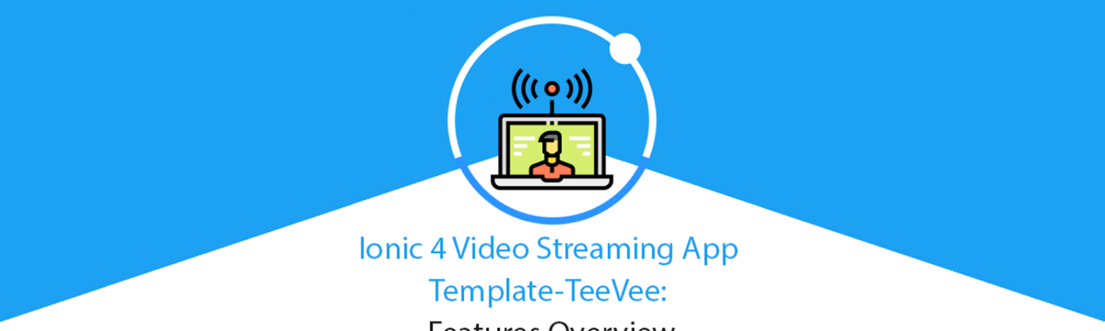 Ionic 4 Netflix Clone Video Streaming App Template: Features Overview