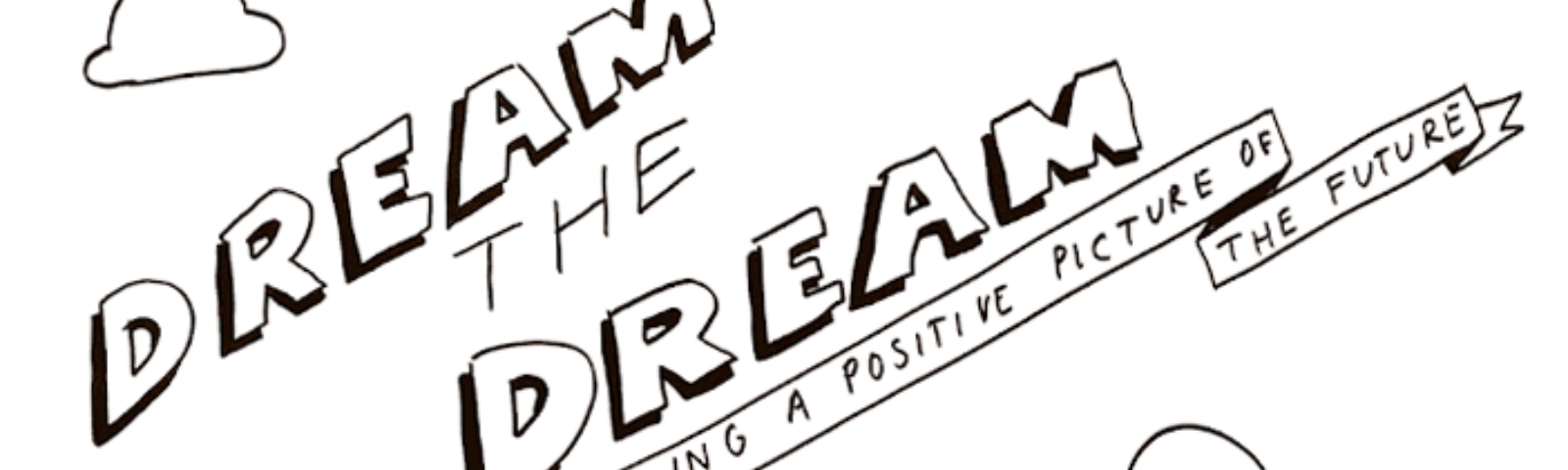 "Hand-drawn poster headline saying ""Dream the dream"""