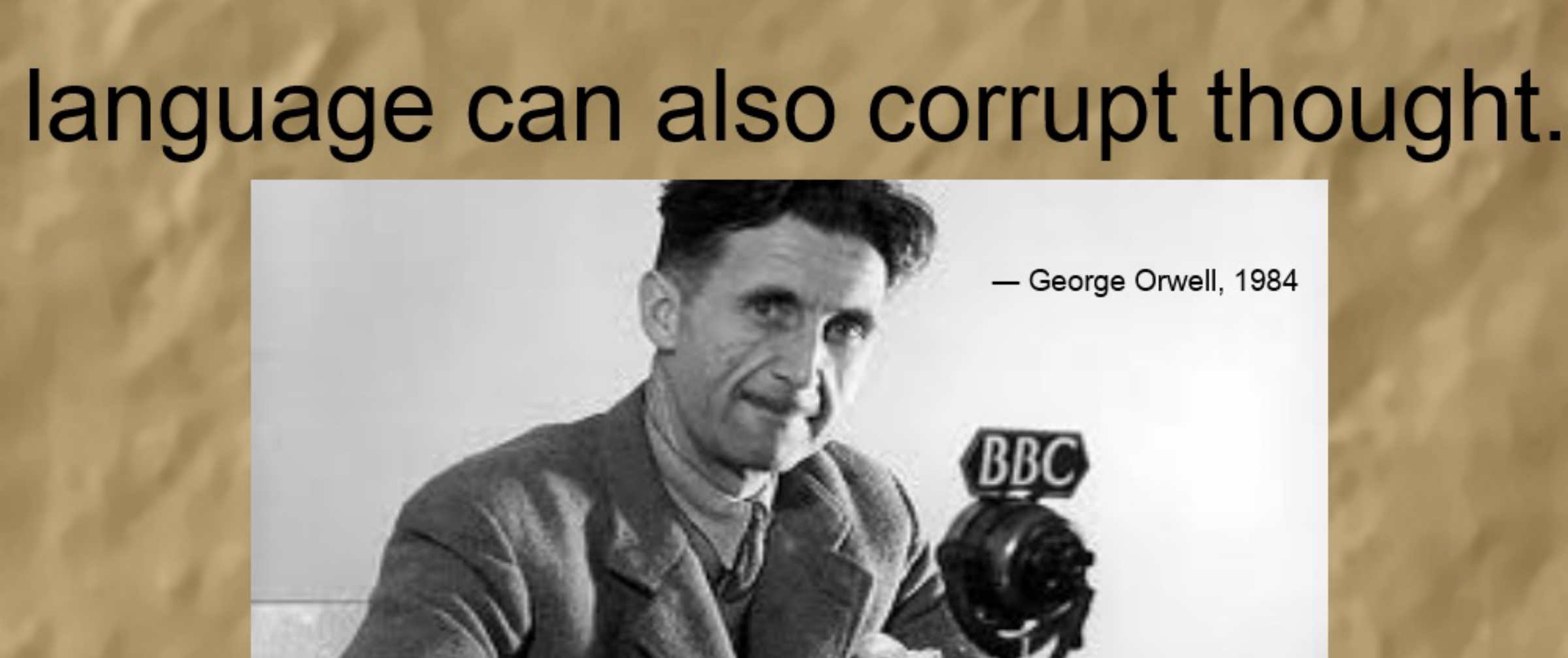 if thought corrupt language language can corrupt thought s 5 what does orwell mean when he asserts, but if thought corrupts language, language can also corrupt thought (para 16) orwell means that the way a.