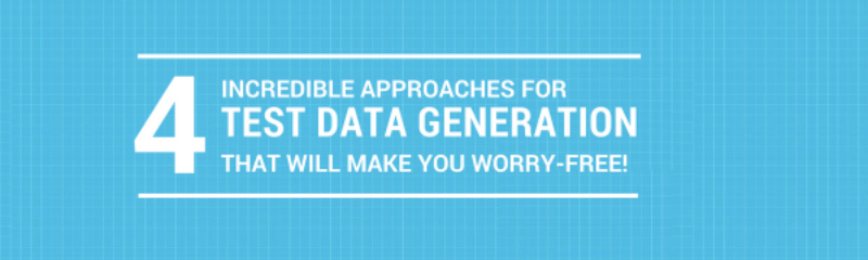 4 Incredible Approaches for Test Data Generation that Will Make You Worry-Free!