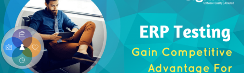 ERP Testing: Gain Competitive Advantage For Your Business!