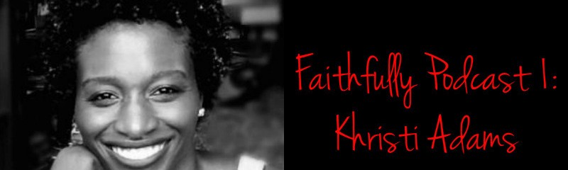 Khristi Adams appeared on the March 25 episode of Faithfully Podcast with hosts Nicola Menzie, Keisha Boston and Vincent Funaro