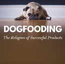 The gospel of dogfooding