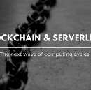 How blockchain and serverless processing fit together to impact the next wave