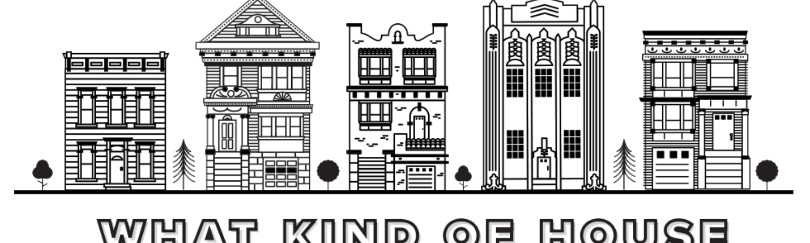 """Line drawing of five types of SF house styles over the text: """"What Kind of House Do You Live In?"""""""