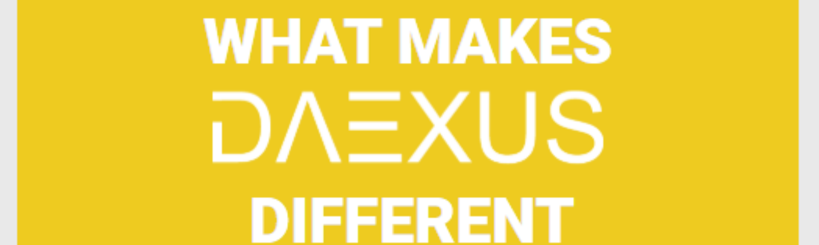 What makes Daexus different? Secure, easy to use, and accessible