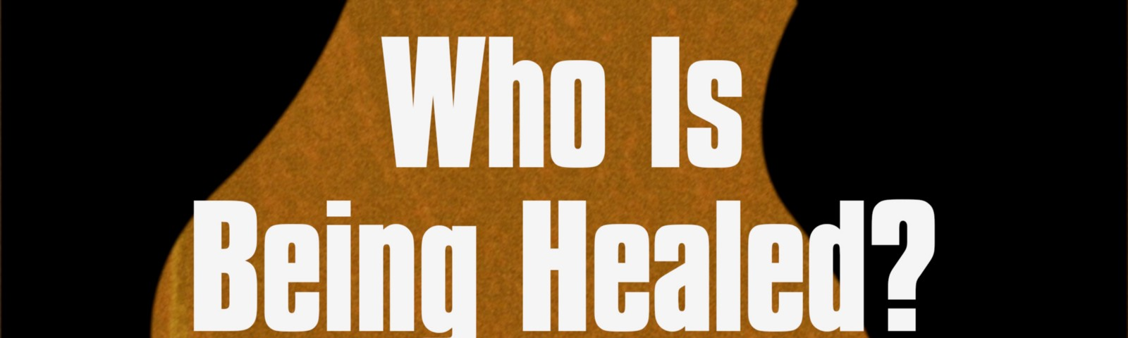 Who Is Being Healed?