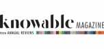 Knowable Magazine