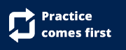 Practice comes first