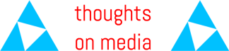 Thoughts on Media