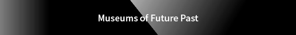 Museums of Future Past