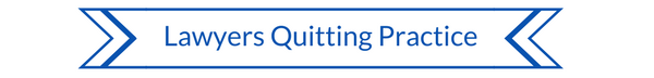 Lawyers Quitting Practice