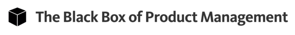 The Black Box of Product Management
