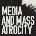 Media and Mass Atrocity