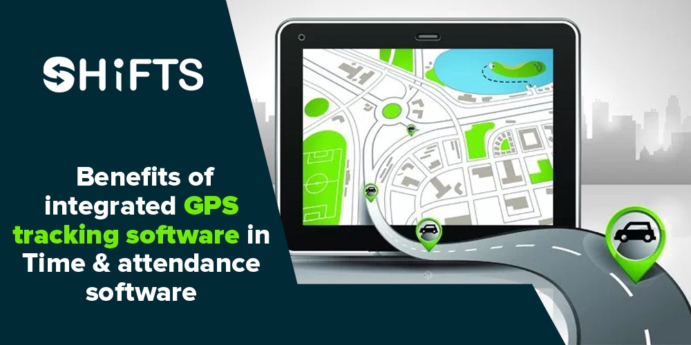 benefits of integrated gps tracking software in time attendance