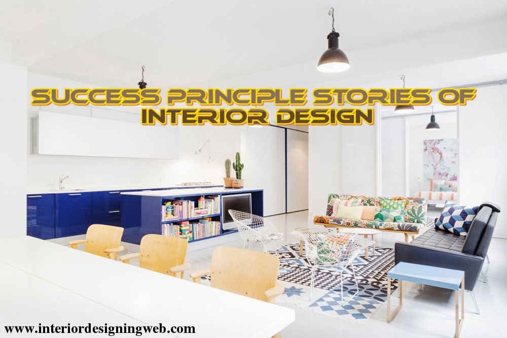 SUCCESS PRINCIPLE STORIES OF INTERIOR DESIGN – Interior Designing ...