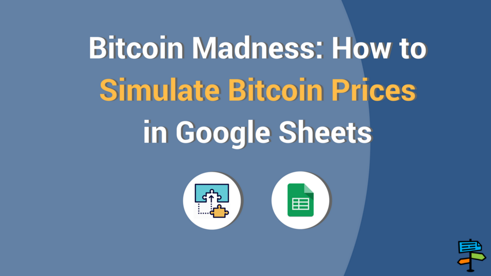 Bitcoin Madness: How to Simulate Bitcoin Prices in Google Sheets - 웹