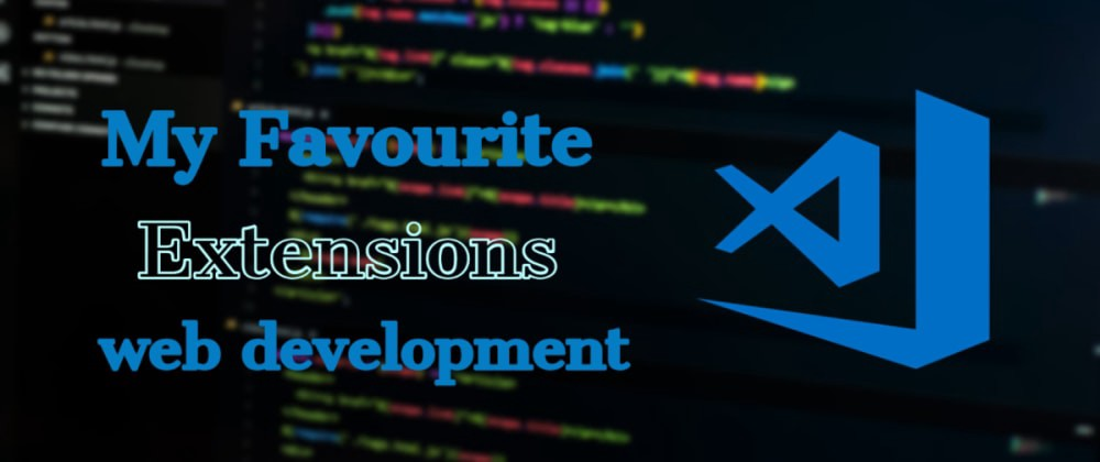 My 5 Favourite VS Code Extensions for Web Development