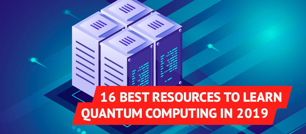 16 Best Resources to Learn Quantum Computing in 2019 - By