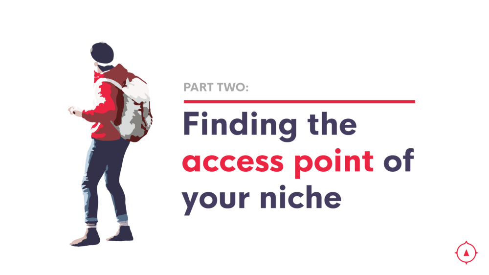 How to find the access point of your niche