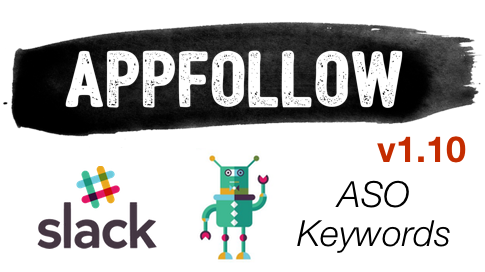 AppFollow v1.10: Slack, bots and more
