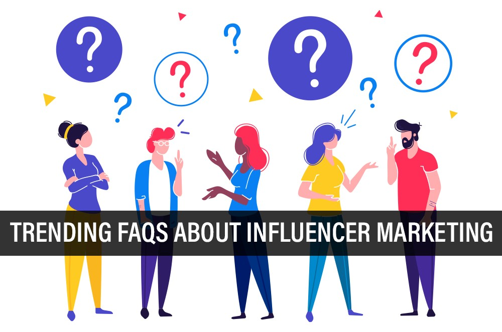 Trending FAQS About Influencer Marketing