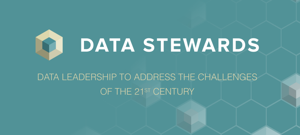 Data Stewards Leadership To Address 21st Century Challenges