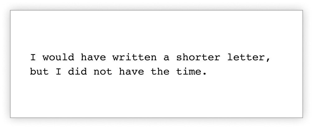 Quotation attributed to Blaise Pascale that reads: I would have written a shorter letter, but I did not have the time.